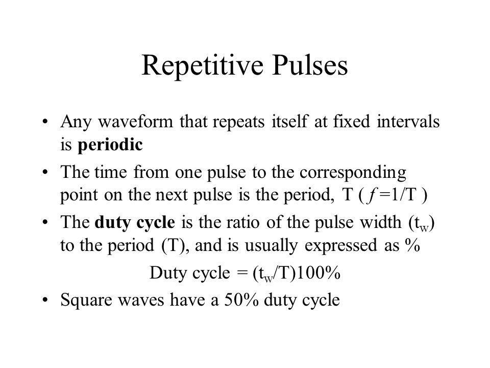 Repetitive Pulses Any waveform that repeats itself at fixed intervals is periodic The time from one pulse to the corresponding point on the next pulse