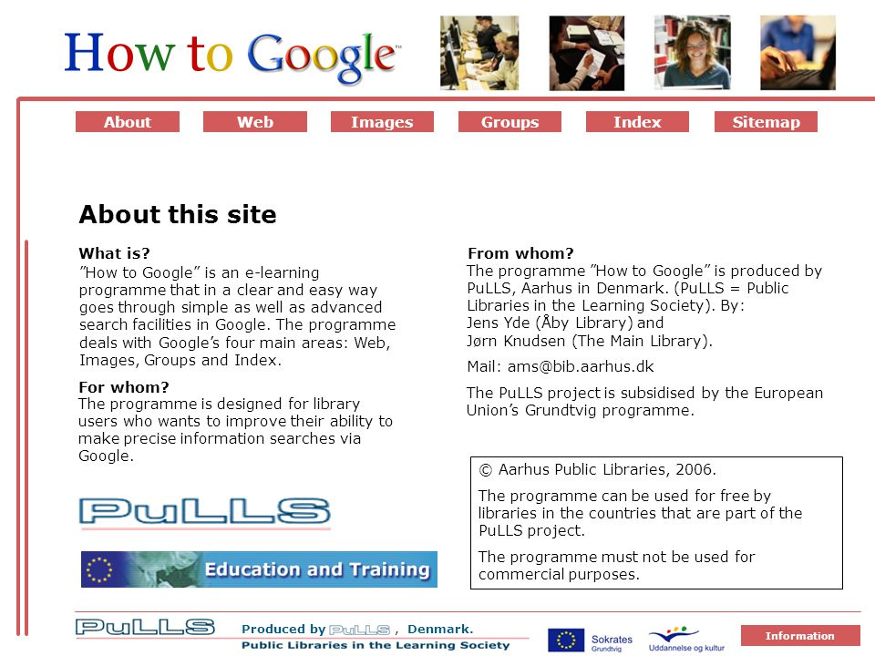 Produced by, Denmark. How toHow to Information Tom side til OM SIT ET AboutWebImagesIndexGroups Sitemap How to Google is an e-learning programme that