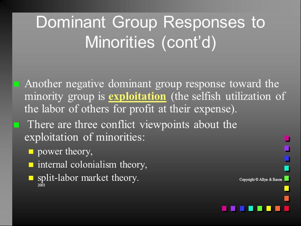 Dominant Group Responses to Minorities (contd) Another negative dominant group response toward the minority group is exploitation (the selfish utiliza