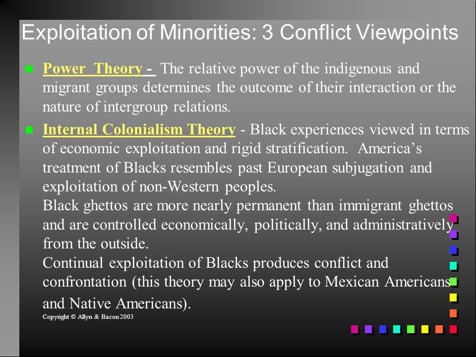 Exploitation of Minorities: 3 Conflict Viewpoints Power Theory - The relative power of the indigenous and migrant groups determines the outcome of the