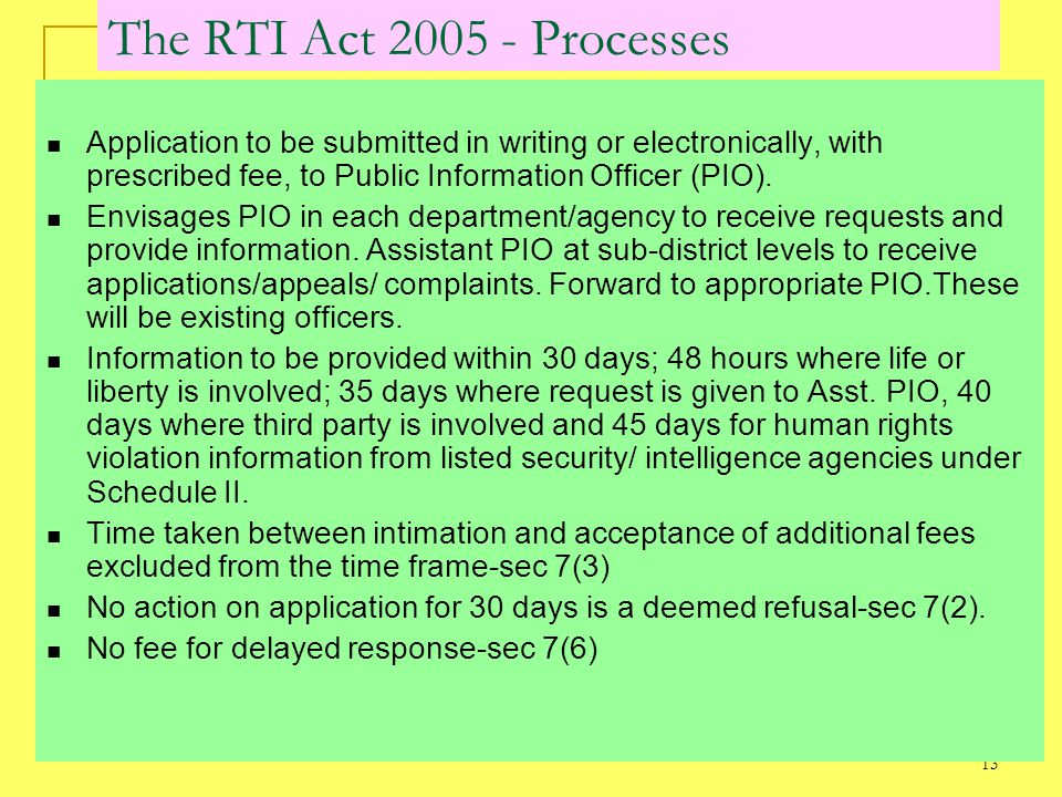 13 The RTI Act 2005 - Processes Application to be submitted in writing or electronically, with prescribed fee, to Public Information Officer (PIO).