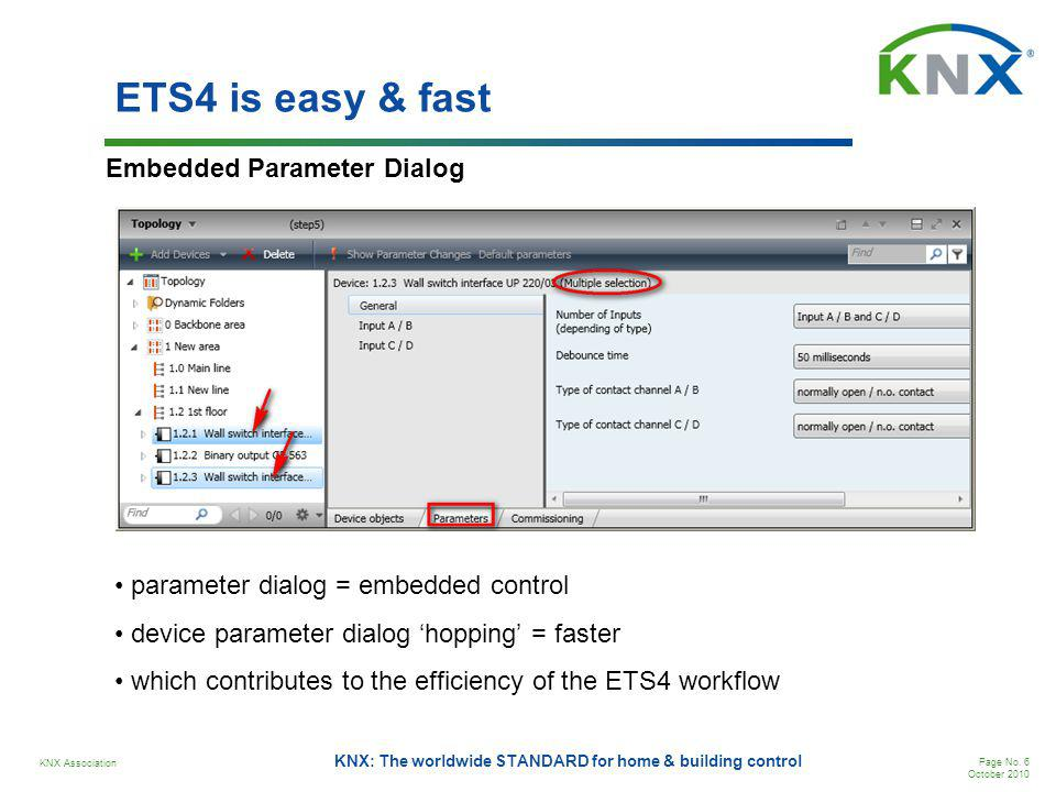 KNX Association Page No. 6 October 2010 KNX: The worldwide STANDARD for home & building control ETS4 is easy & fast Embedded Parameter Dialog paramete