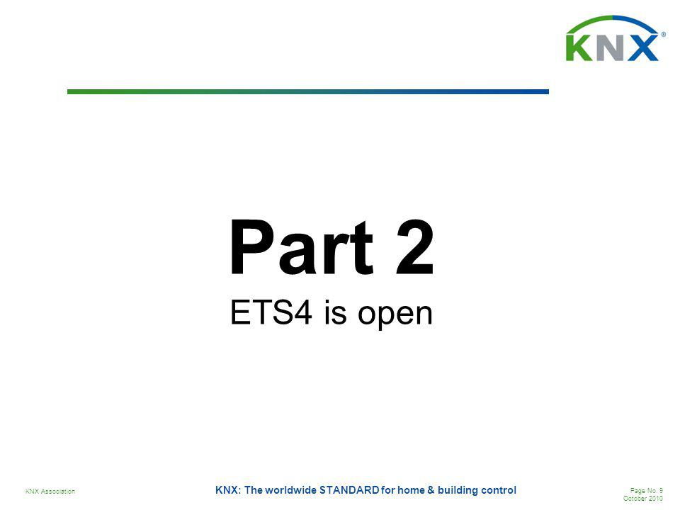 KNX Association Page No. 9 October 2010 KNX: The worldwide STANDARD for home & building control Part 2 ETS4 is open