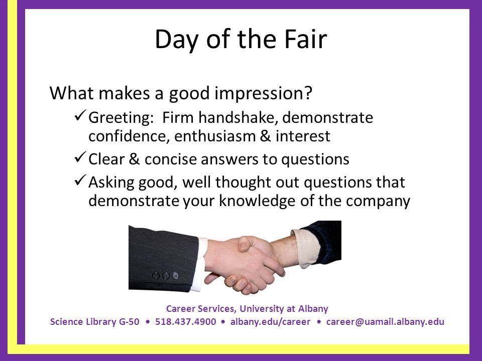 Career Services, University at Albany Science Library G-50 518.437.4900 albany.edu/career career@uamail.albany.edu Day of the Fair What makes a good impression.