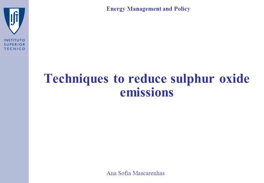 Ana Sofia Mascarenhas Techniques to reduce sulphur oxide emissions Energy Management and Policy