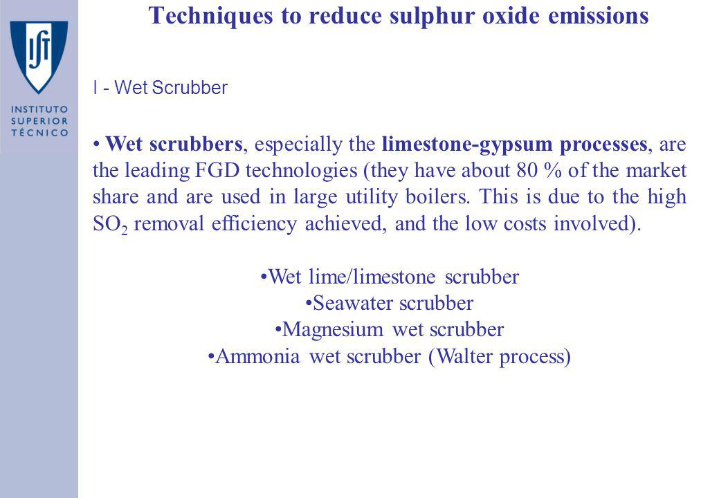 Techniques to reduce sulphur oxide emissions I - Wet Scrubber Wet scrubbers, especially the limestone-gypsum processes, are the leading FGD technologi