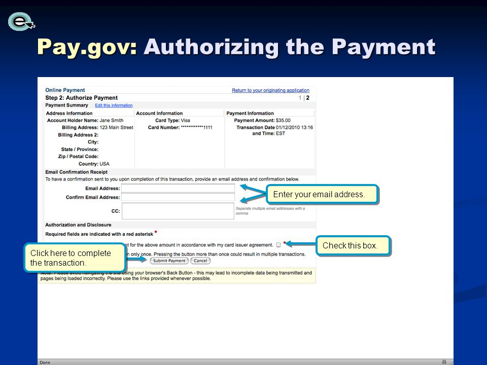 Pay.gov: Authorizing the Payment Click here to complete the transaction. Check this box. Enter your email address.