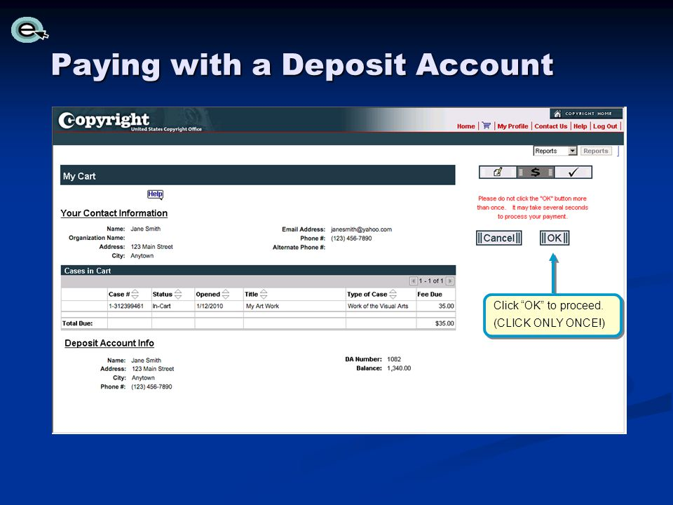 Paying with a Deposit Account Click OK to proceed. (CLICK ONLY ONCE!) Click OK to proceed. (CLICK ONLY ONCE!)