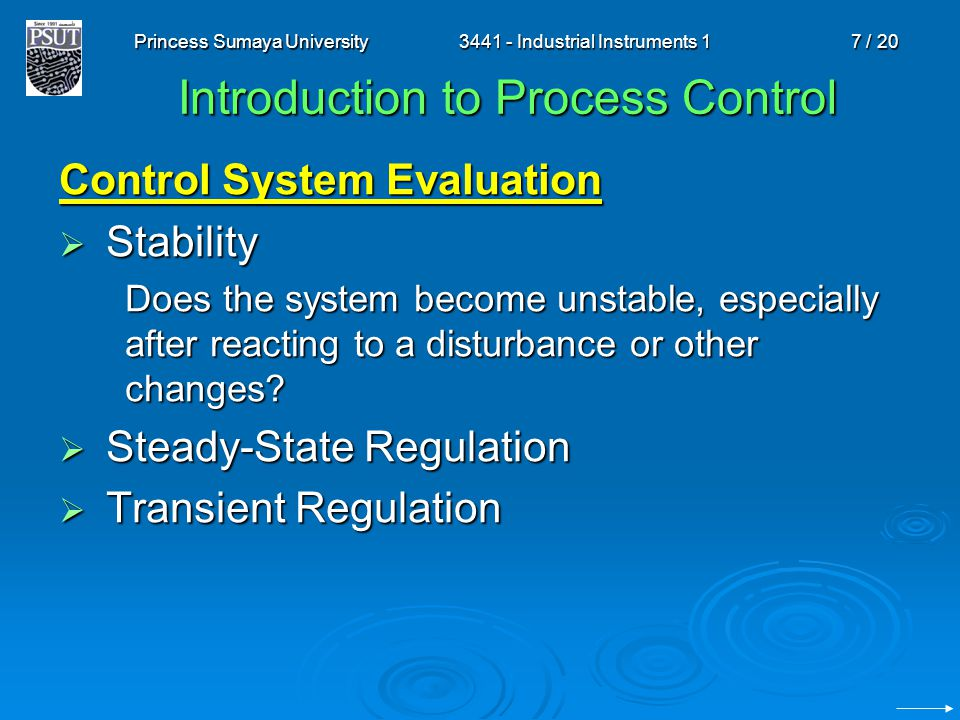Princess Sumaya University3441 - Industrial Instruments 17 / 20 Introduction to Process Control Control System Evaluation Stability Stability Does the