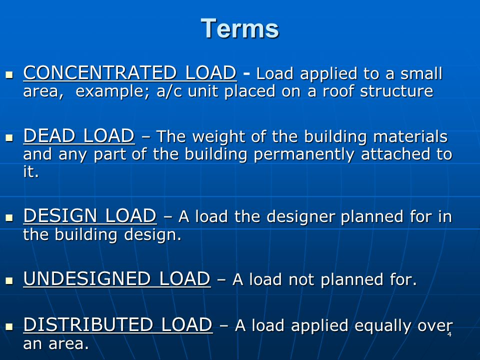 4 Terms CONCENTRATED LOAD Load applied to a small area, example; a/c unit placed on a roof structure CONCENTRATED LOAD - Load applied to a small area,