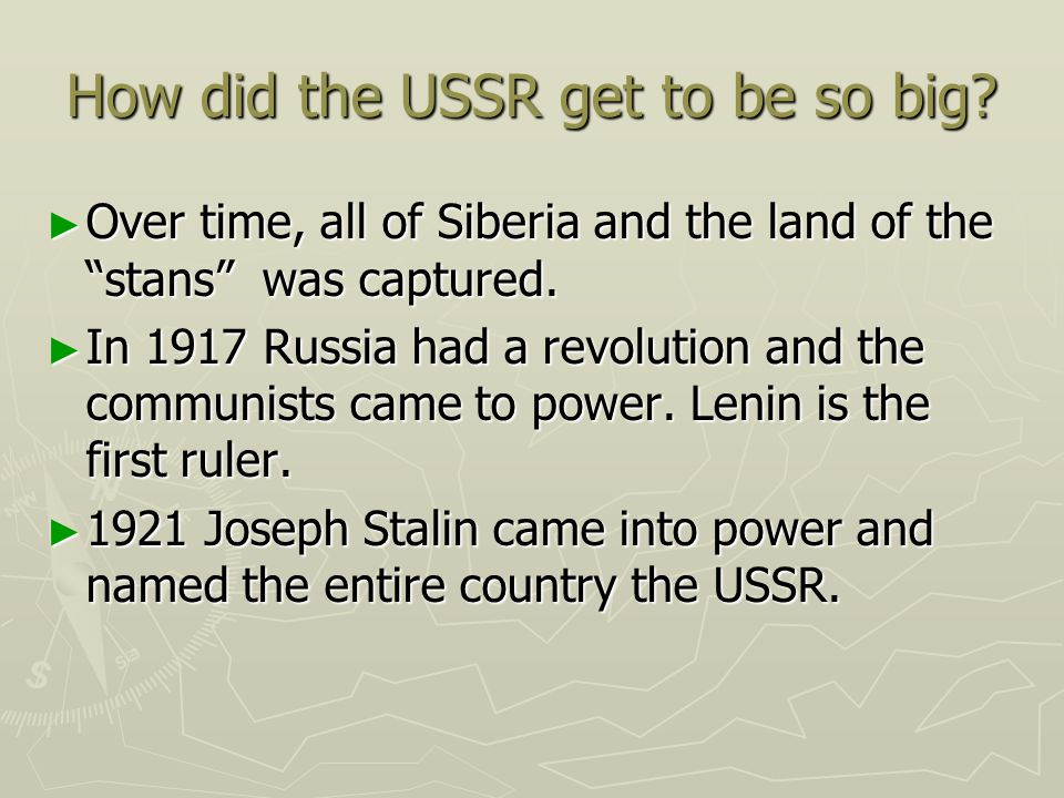 How did the USSR get to be so big? Over time, all of Siberia and the land of the stans was captured. Over time, all of Siberia and the land of the sta