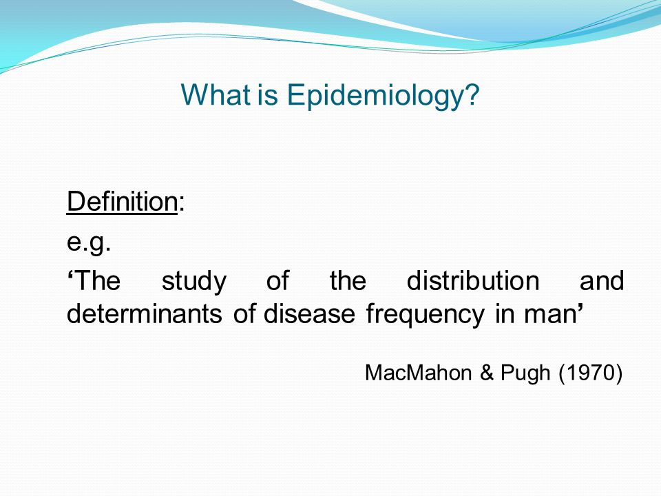 What is Epidemiology. Definition: e.g.