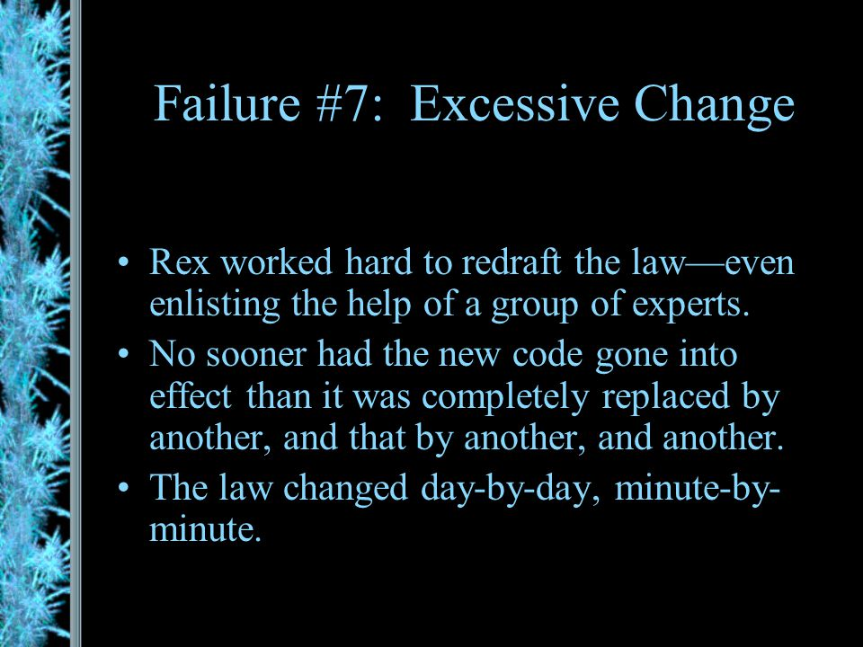 Failure #6: Requiring Impossible Actions When his subjects rejected his contradictory code, Rex was, frankly, irritated with them He published a code