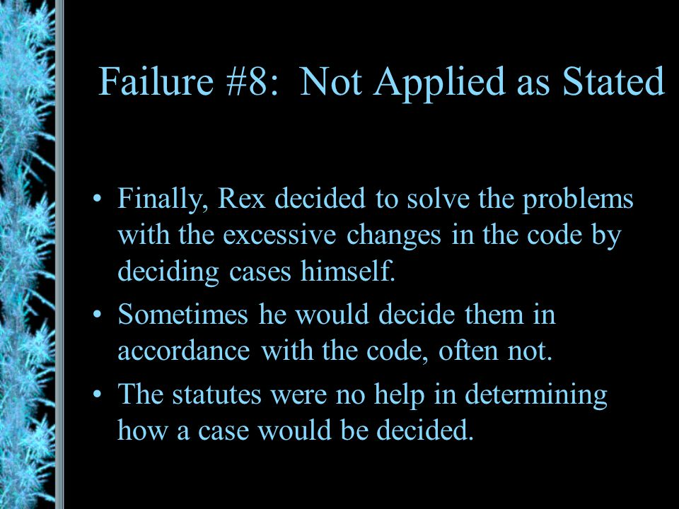 Failure #7: Excessive Change Rex worked hard to redraft the laweven enlisting the help of a group of experts. No sooner had the new code gone into eff