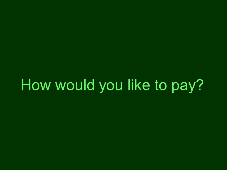 How would you like to pay?