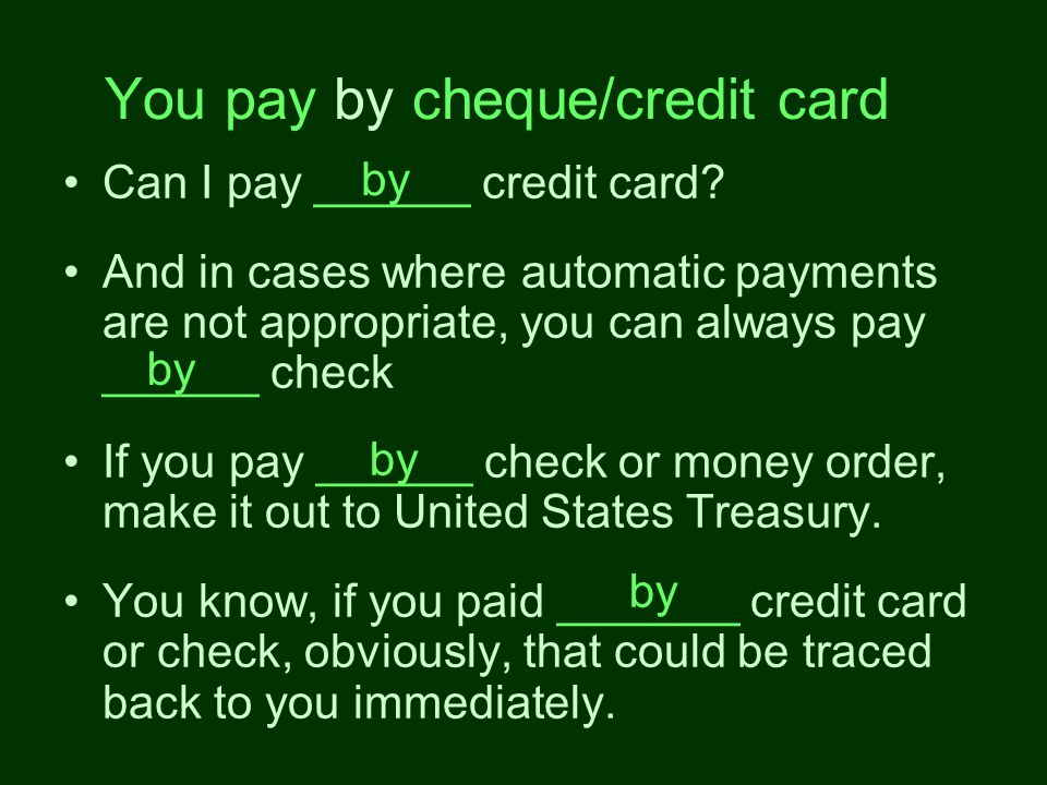 You pay by cheque/credit card Can I pay ______ credit card.