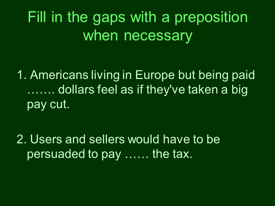 Fill in the gaps with a preposition when necessary 1.