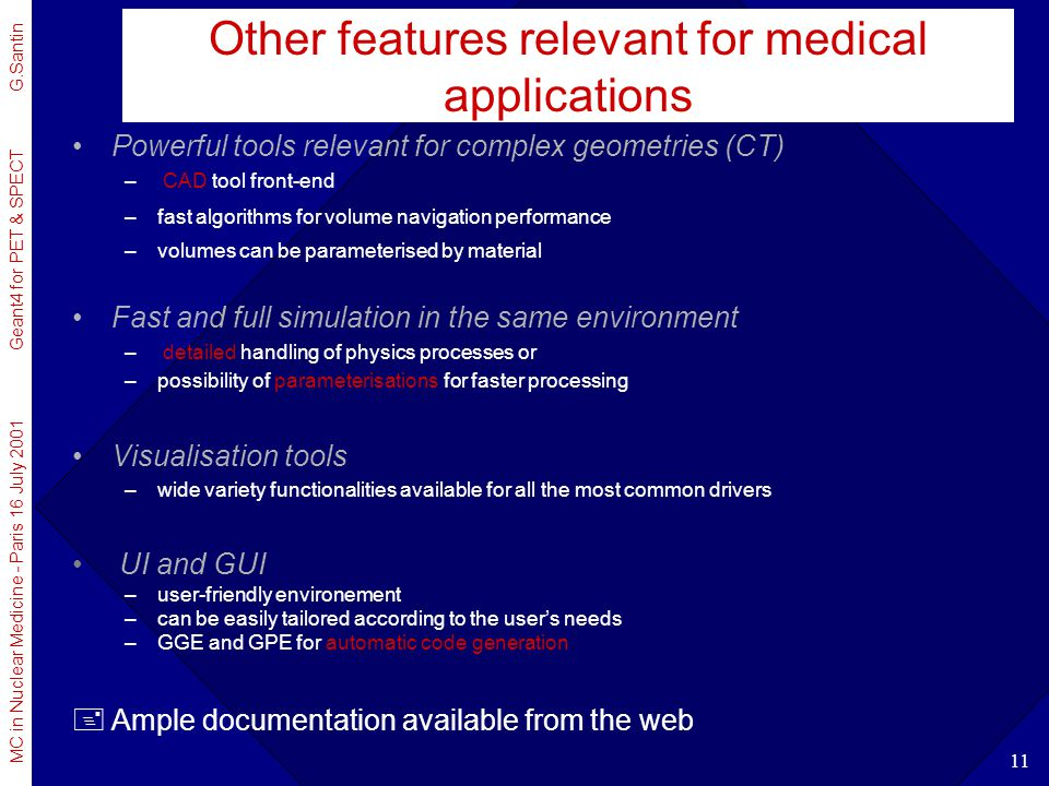 MC in Nuclear Medicine - Paris 16 July 2001 Geant4 for PET & SPECT G.Santin 11 Other features relevant for medical applications Powerful tools relevan