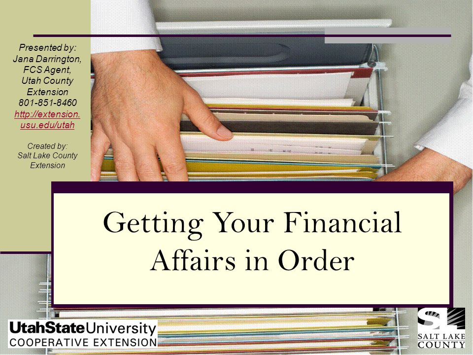 Organizing Your Important Financial Papers Presented by: Jana Darrington, FCS Agent, Utah County Extension Created by: Salt Lake County Extension