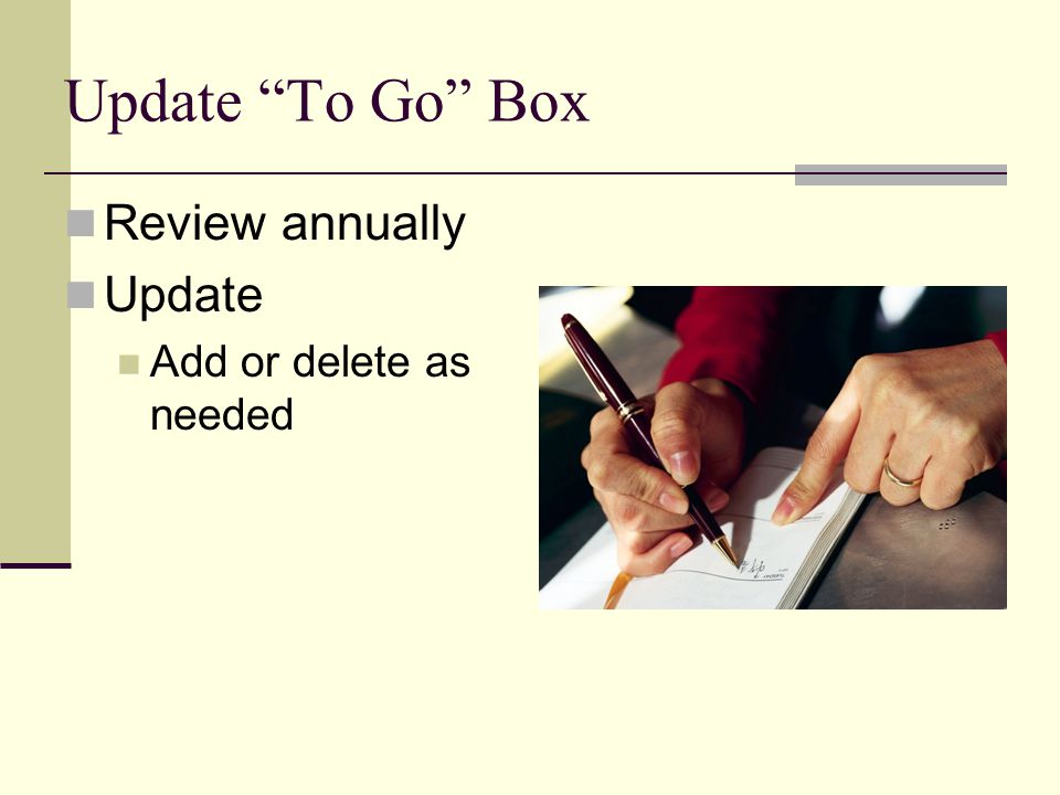 Update To Go Box Review annually Update Add or delete as needed