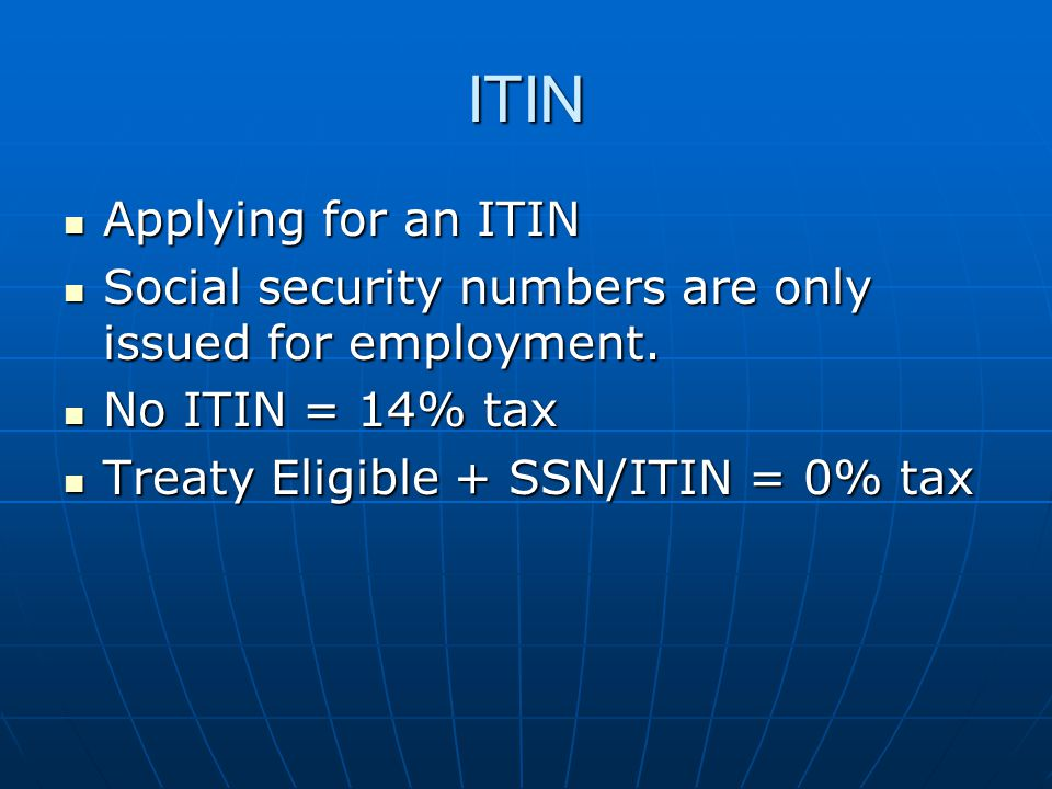 ITIN Applying for an ITIN Applying for an ITIN Social security numbers are only issued for employment.