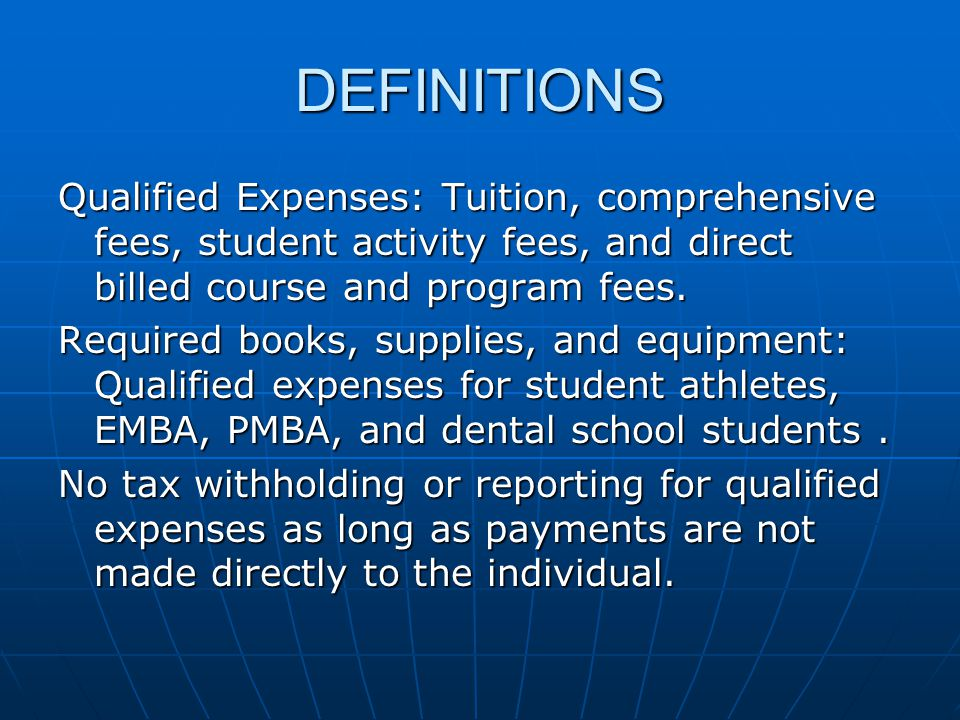 DEFINITIONS Qualified Expenses: Tuition, comprehensive fees, student activity fees, and direct billed course and program fees.