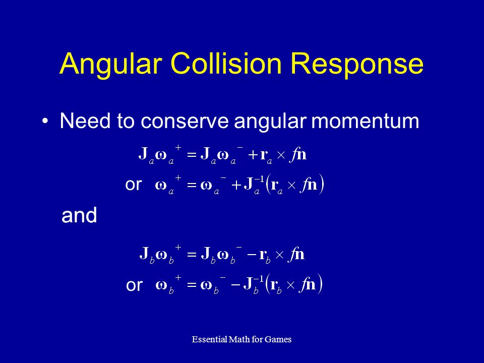Essential Math for Games Angular Collision Response Need to conserve angular momentum and or and or