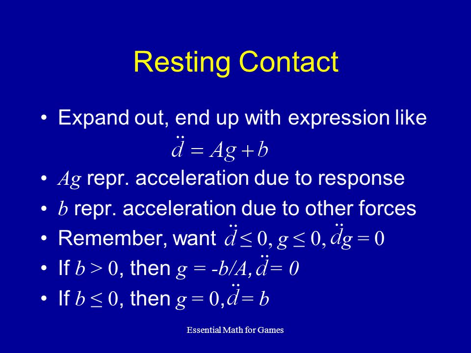 Essential Math for Games Resting Contact Expand out, end up with expression like Ag repr.