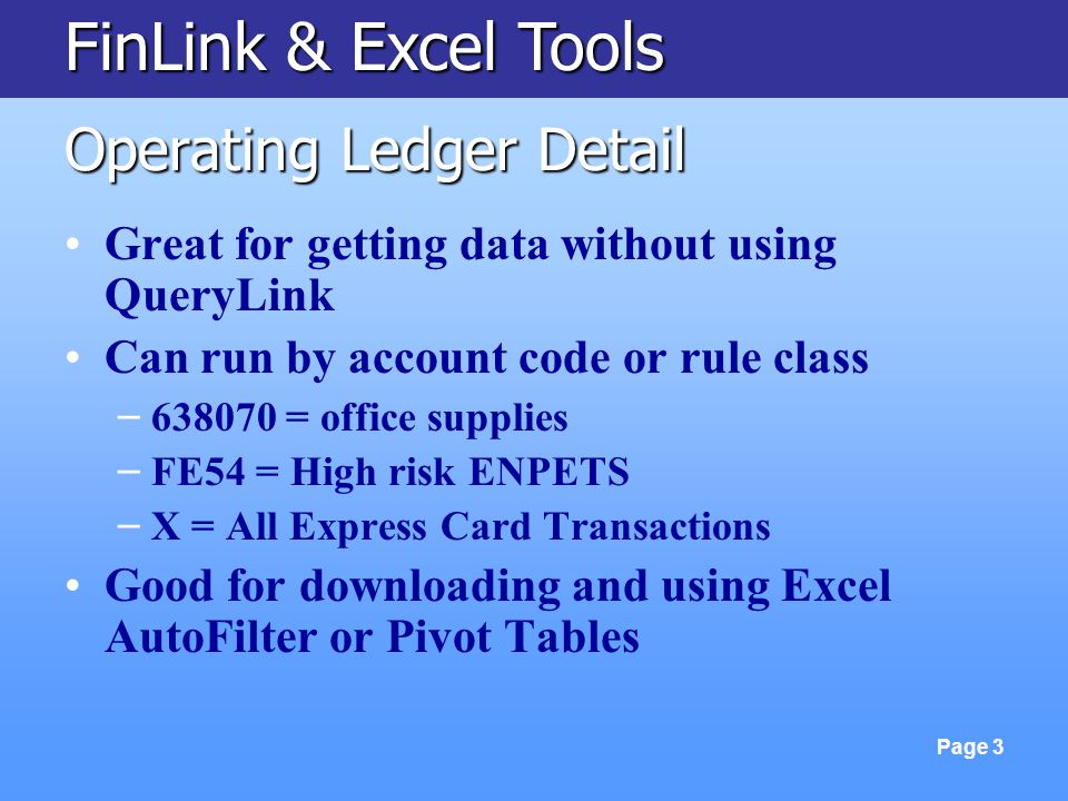 FinLink & Excel Tools Page 3 Operating Ledger Detail Great for getting data without using QueryLink Can run by account code or rule class – 638070 = o