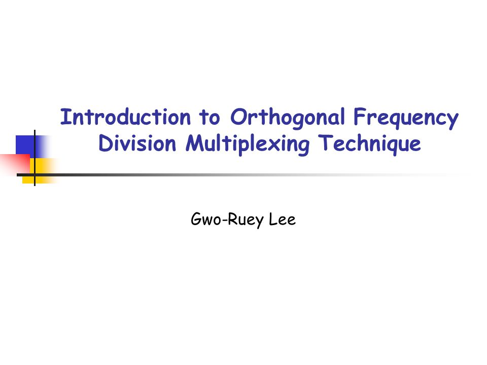 Introduction to Orthogonal Frequency Division Multiplexing Technique Gwo-Ruey Lee