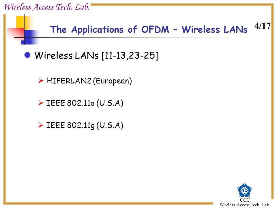 Wireless Access Tech. Lab. CCU Wireless Access Tech. Lab. The Applications of OFDM – Wireless LANs Wireless LANs [11-13,23-25] HIPERLAN2 (European) IE