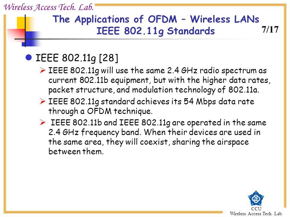 Wireless Access Tech. Lab. CCU Wireless Access Tech. Lab. The Applications of OFDM – Wireless LANs IEEE 802.11g Standards IEEE 802.11g [28] IEEE 802.1
