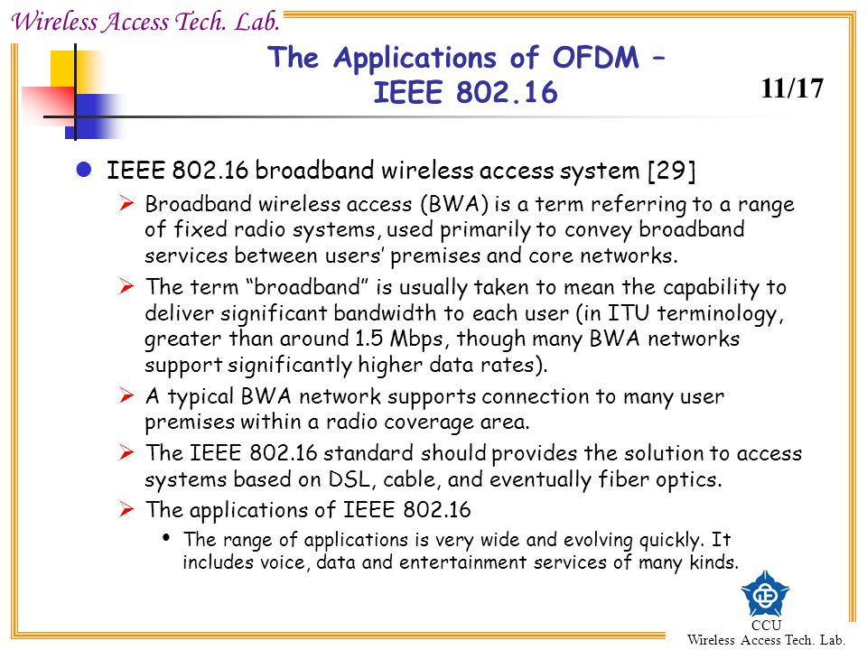 Wireless Access Tech. Lab. CCU Wireless Access Tech. Lab. The Applications of OFDM – IEEE 802.16 IEEE 802.16 broadband wireless access system [29] Bro