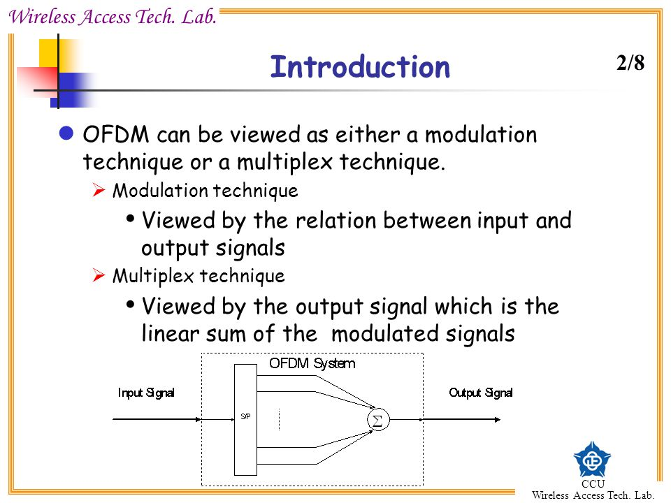 Wireless Access Tech. Lab. CCU Wireless Access Tech. Lab. Introduction OFDM can be viewed as either a modulation technique or a multiplex technique. M