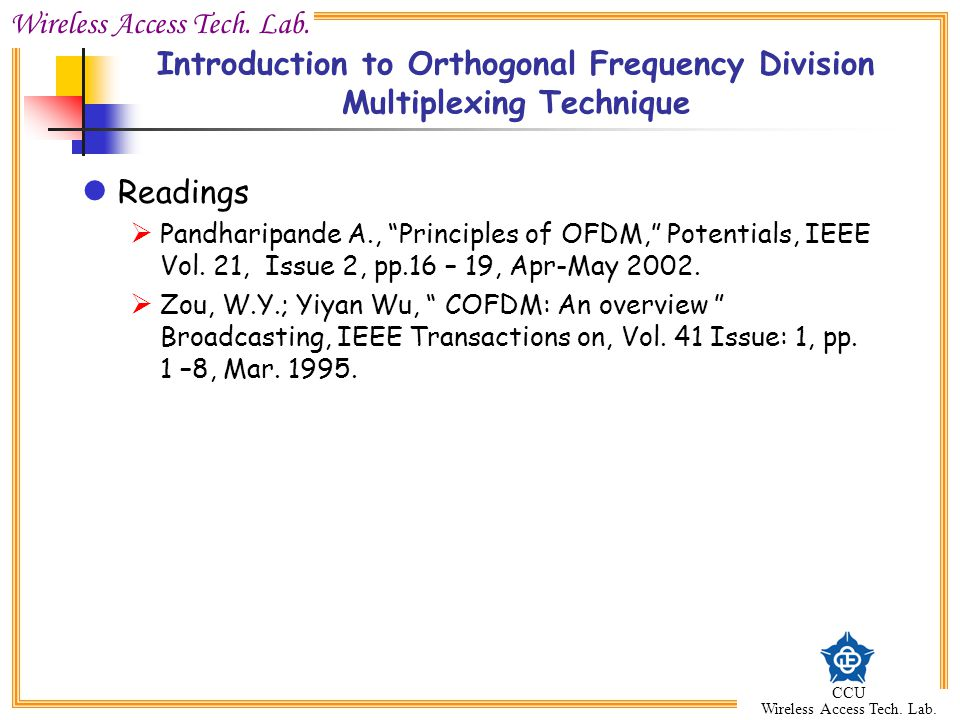 Wireless Access Tech. Lab. CCU Wireless Access Tech. Lab. Introduction to Orthogonal Frequency Division Multiplexing Technique Readings Pandharipande