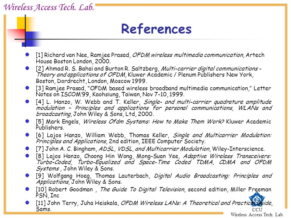 Wireless Access Tech. Lab. CCU Wireless Access Tech. Lab. References [1] Richard van Nee, Ramjee Prasad, OFDM wireless multimedia communication, Artec
