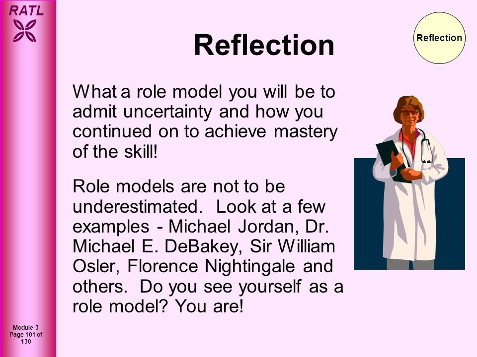 RATL Module 3 Page 101 of 130 Reflection What a role model you will be to admit uncertainty and how you continued on to achieve mastery of the skill!