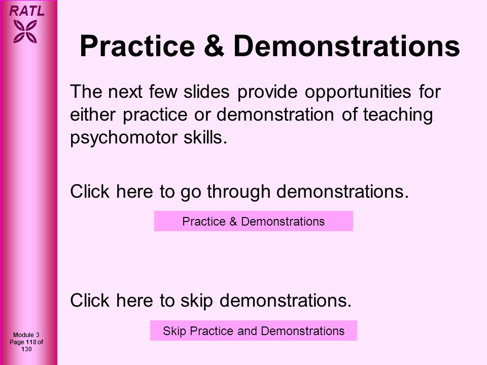 RATL Module 3 Page 119 of 130 Demonstrations Click here to see a video demonstration of step 2: Preceptor demonstrates without (Student gains a verbal picture).