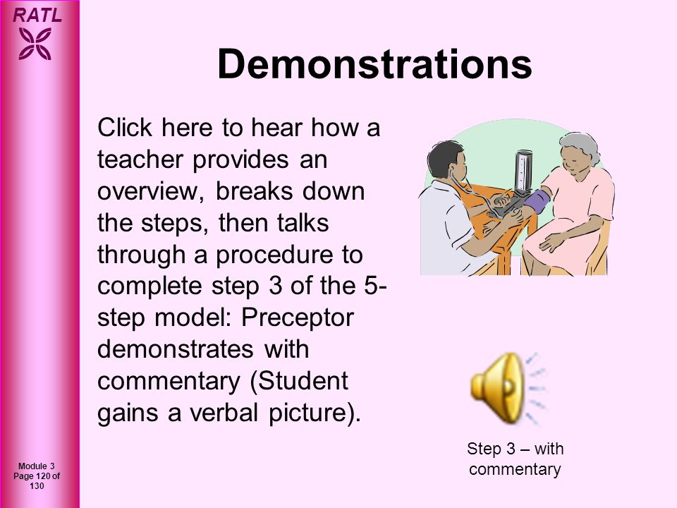 RATL Module 3 Page 120 of 130 Demonstrations Click here to hear how a teacher provides an overview, breaks down the steps, then talks through a proced