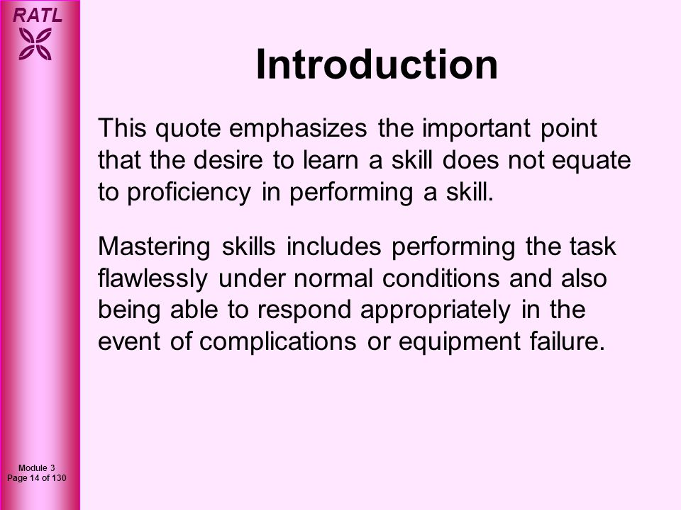 RATL Module 3 Page 14 of 130 Introduction This quote emphasizes the important point that the desire to learn a skill does not equate to proficiency in