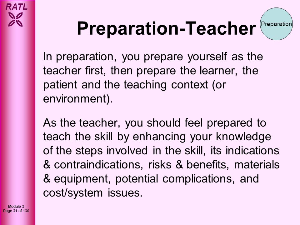RATL Module 3 Page 32 of 130 Preparation-Teacher This means you may have to read more, talk with consultants, and practice before performing the skill on a patient.