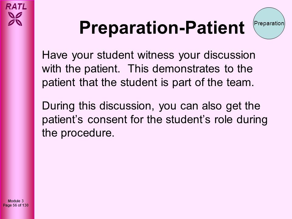RATL Module 3 Page 57 of 130 Preparation-Patient Inform the patient that student Blank will assist me and perform parts or all of the procedure.