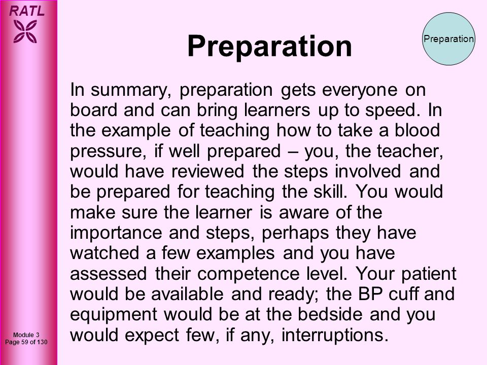 RATL Module 3 Page 60 of 130 Teaching PE & P-Skills Now that you, your learner, your patient and the teaching context are prepared, you are ready for your teaching encounter.