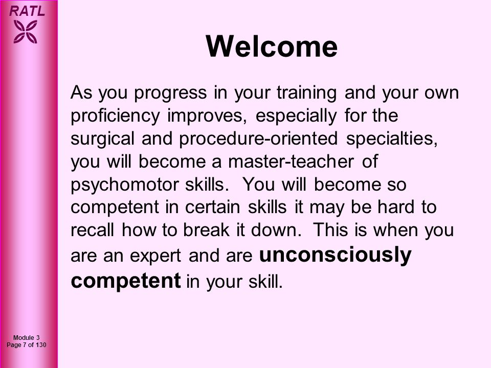 RATL Module 3 Page 7 of 130 Welcome As you progress in your training and your own proficiency improves, especially for the surgical and procedure-orie