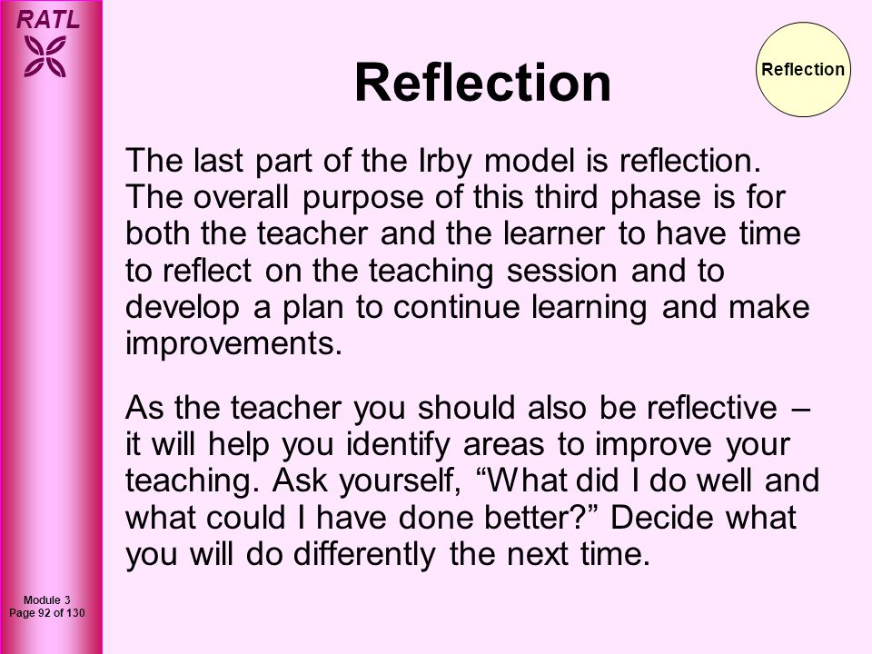 RATL Module 3 Page 92 of 130 Reflection The last part of the Irby model is reflection. The overall purpose of this third phase is for both the teacher