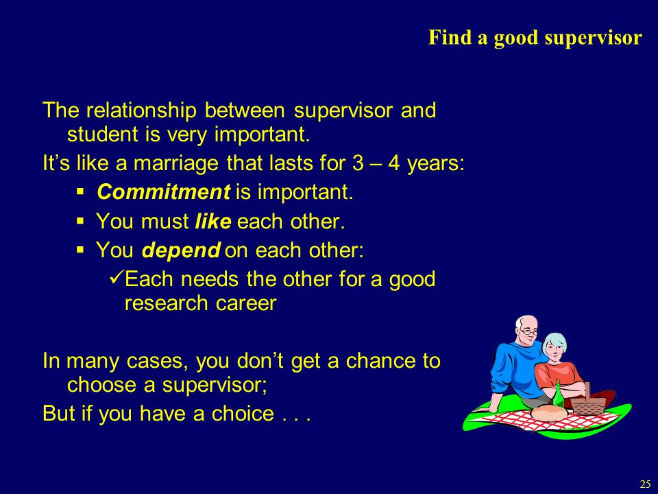 25 Find a good supervisor The relationship between supervisor and student is very important.
