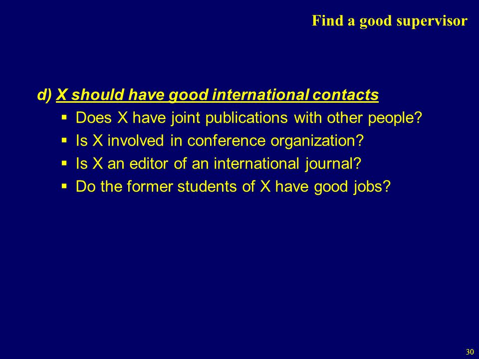 30 Find a good supervisor d) X should have good international contacts Does X have joint publications with other people.