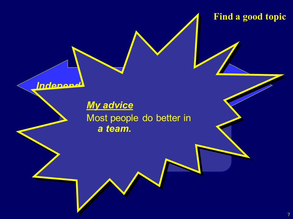 7 Independent Part of a team Find a good topic Most IT theses are somewhere in the middle; other sciences tend to be more team oriented My advice Most people do better in a team.