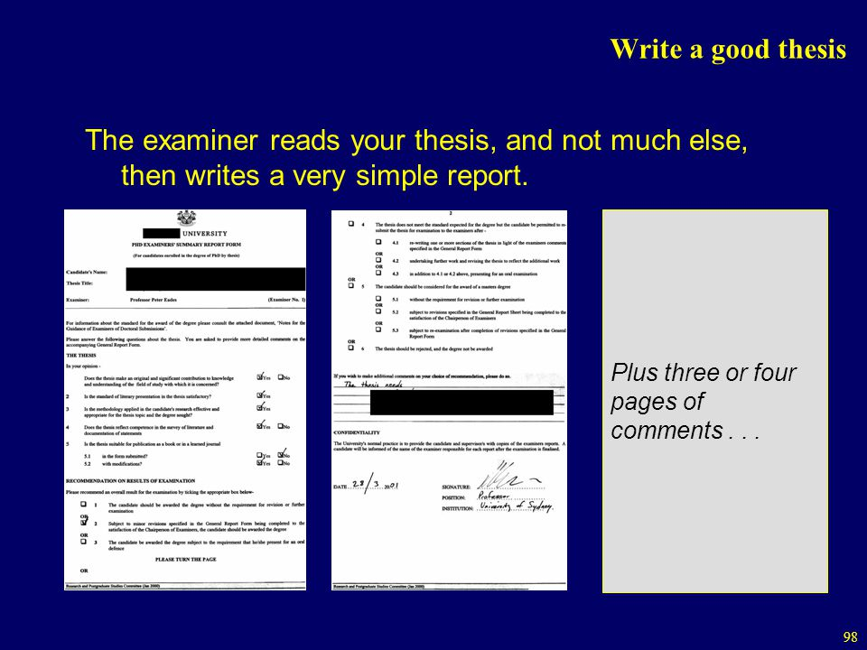 98 Write a good thesis The examiner reads your thesis, and not much else, then writes a very simple report.