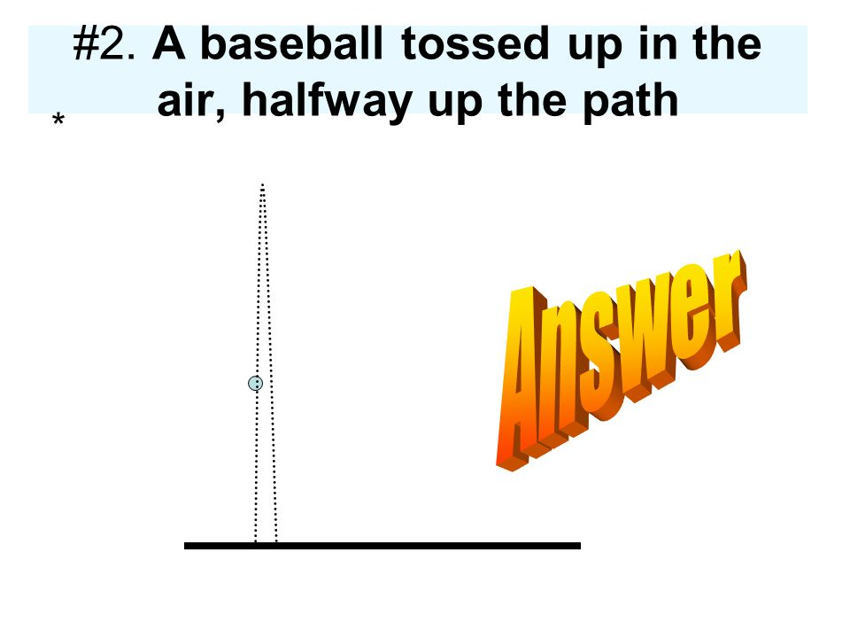 #2. A baseball tossed up in the air, halfway up the path *